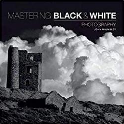 Mastering Black and White Photography by John Walmsley